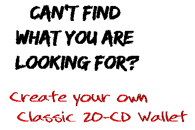 Can't find  what you are  looking for? Create your own  Classic 20-CD Wallet
