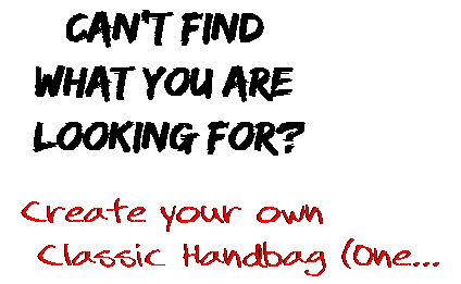 Can't find  what you are  looking for? Create your own  Classic Handbag (One...