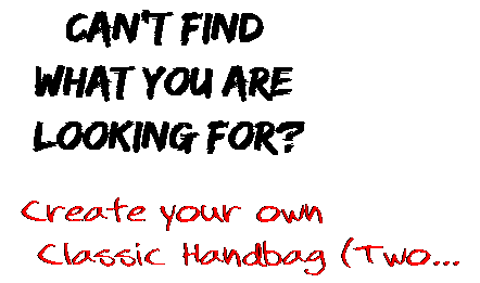 Can't find  what you are  looking for? Create your own  Classic Handbag (Two...