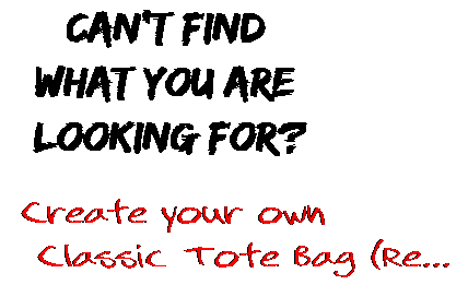Can't find  what you are  looking for? Create your own  Classic Tote Bag (Re...