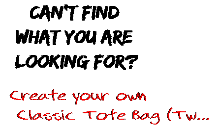 Can't find  what you are  looking for? Create your own  Classic Tote Bag (Tw...