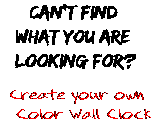 Can't find  what you are  looking for? Create your own  Color Wall Clock