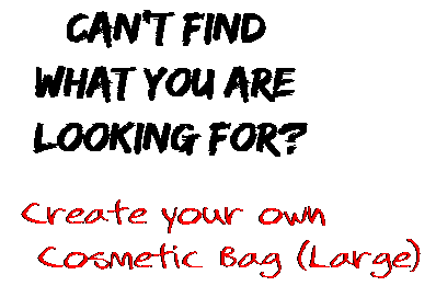 Can't find  what you are  looking for? Create your own  Cosmetic Bag (Large)