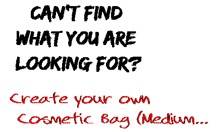 Can't find  what you are  looking for? Create your own  Cosmetic Bag (Medium...