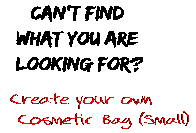 Can't find  what you are  looking for? Create your own  Cosmetic Bag (Small)