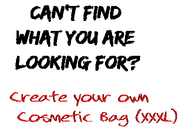 Can't find  what you are  looking for? Create your own  Cosmetic Bag (XXXL)