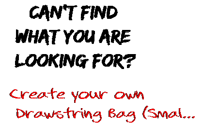 Can't find  what you are  looking for? Create your own  Drawstring Bag (Smal...