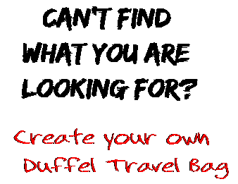 Can't find  what you are  looking for? Create your own  Duffel Travel Bag