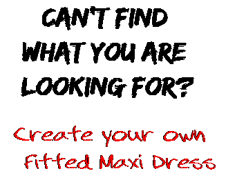Can't find  what you are  looking for? Create your own  Fitted Maxi Dress