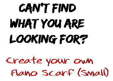Can't find  what you are  looking for? Create your own  Flano Scarf (Small)