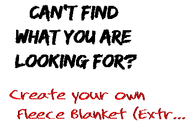 Can't find  what you are  looking for? Create your own  Fleece Blanket (Extr...