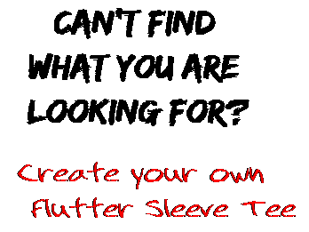 Can't find  what you are  looking for? Create your own  Flutter Sleeve Tee