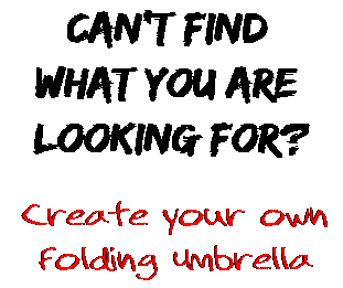 Can't find  what you are  looking for? Create your own  Folding Umbrella