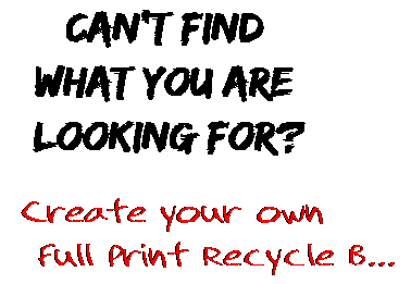 Can't find  what you are  looking for? Create your own  Full Print Recycle B...