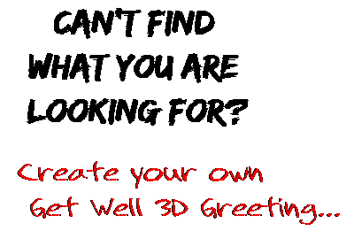 Can't find  what you are  looking for? Create your own  Get Well 3D Greeting...