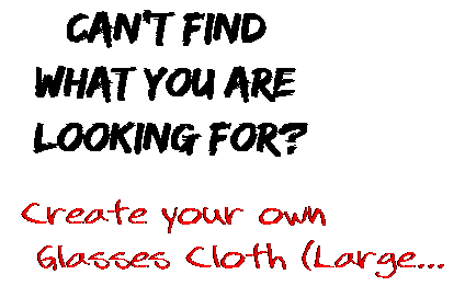 Can't find  what you are  looking for? Create your own  Glasses Cloth (Large...