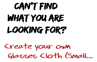 Can't find  what you are  looking for? Create your own  Glasses Cloth (Small...