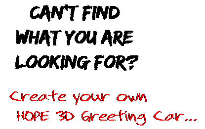 Can't find  what you are  looking for? Create your own  HOPE 3D Greeting Car...