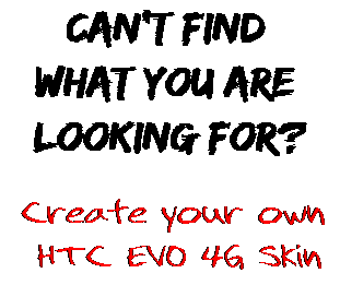 Can't find  what you are  looking for? Create your own  HTC EVO 4G Skin