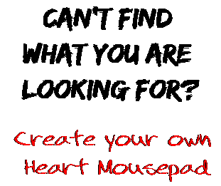 Can't find  what you are  looking for? Create your own  Heart Mousepad