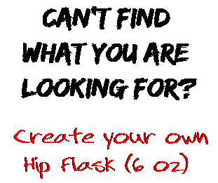 Can't find  what you are  looking for? Create your own  Hip Flask (6 oz)