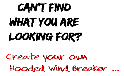 Can't find  what you are  looking for? Create your own  Hooded Wind Breaker ...