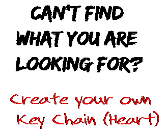 Can't find  what you are  looking for? Create your own  Key Chain (Heart)