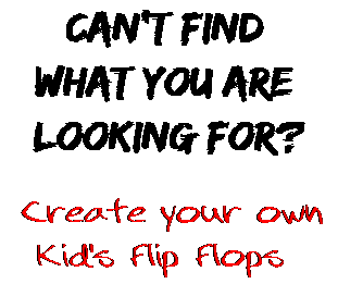 Can't find  what you are  looking for? Create your own  Kid's Flip Flops