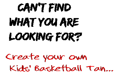 Can't find  what you are  looking for? Create your own  Kids' Basketball Tan...