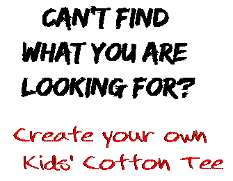 Can't find  what you are  looking for? Create your own  Kids' Cotton Tee