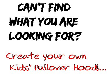 Can't find  what you are  looking for? Create your own  Kids' Pullover Hoodi...