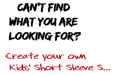 Can't find  what you are  looking for? Create your own  Kids' Short Sleeve S...