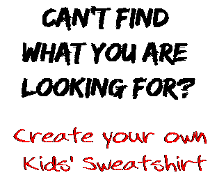 Can't find  what you are  looking for? Create your own  Kids' Sweatshirt