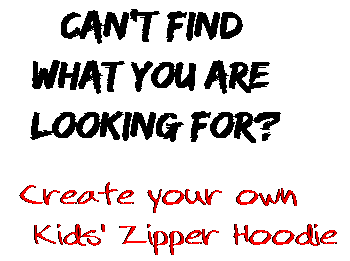Can't find  what you are  looking for? Create your own  Kids' Zipper Hoodie
