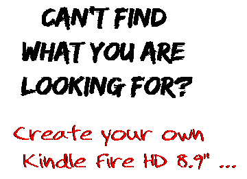 Can't find  what you are  looking for? Create your own  Kindle Fire HD 8.9