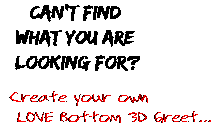 Can't find  what you are  looking for? Create your own  LOVE Bottom 3D Greet...