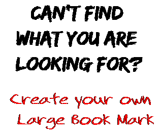 Can't find  what you are  looking for? Create your own  Large Book Mark