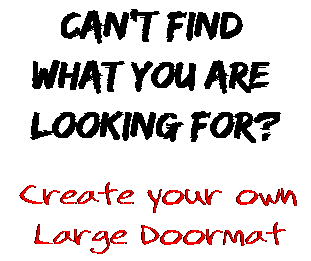 Can't find  what you are  looking for? Create your own  Large Doormat