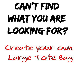 Can't find  what you are  looking for? Create your own  Large Tote Bag