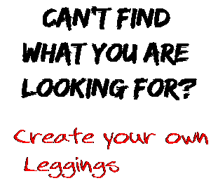 Can't find  what you are  looking for? Create your own  Leggings