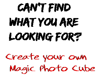Can't find  what you are  looking for? Create your own  Magic Photo Cube