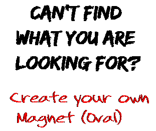 Can't find  what you are  looking for? Create your own  Magnet (Oval)