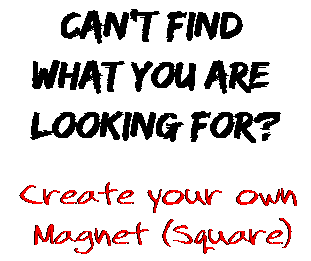 Can't find  what you are  looking for? Create your own  Magnet (Square)