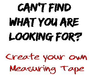 Can't find  what you are  looking for? Create your own  Measuring Tape