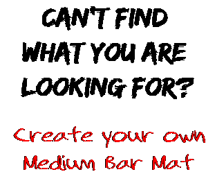 Can't find  what you are  looking for? Create your own  Medium Bar Mat
