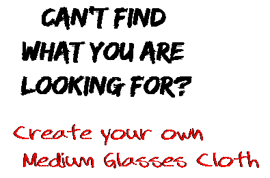 Can't find  what you are  looking for? Create your own  Medium Glasses Cloth