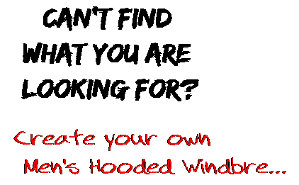 Can't find  what you are  looking for? Create your own  Men's Hooded Windbre...
