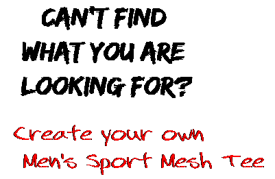 Can't find  what you are  looking for? Create your own  Men's Sport Mesh Tee