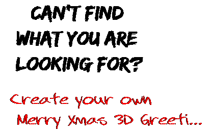 Can't find  what you are  looking for? Create your own  Merry Xmas 3D Greeti...
