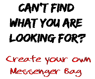 Can't find  what you are  looking for? Create your own  Messenger Bag